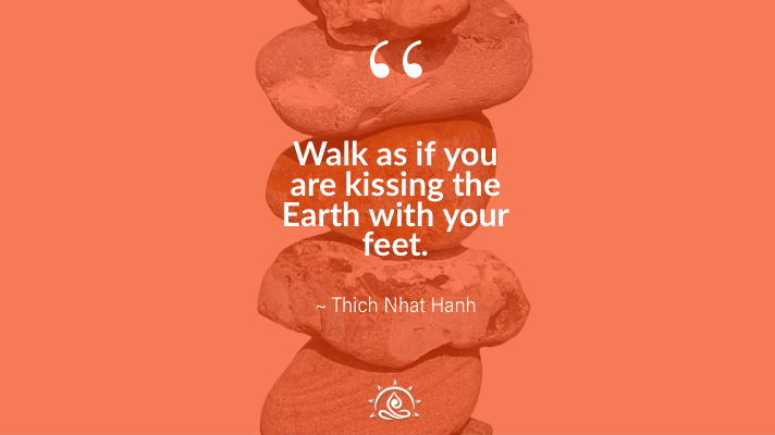 Weekly Quote ~ Walk as if you are kissing the Earth…