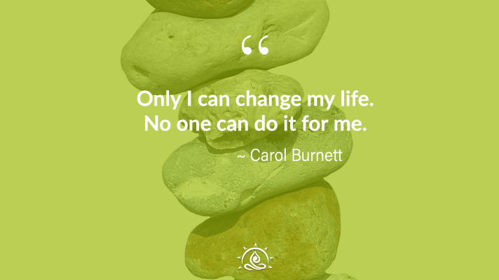 Weekly Quote ~ Only I can change my life…