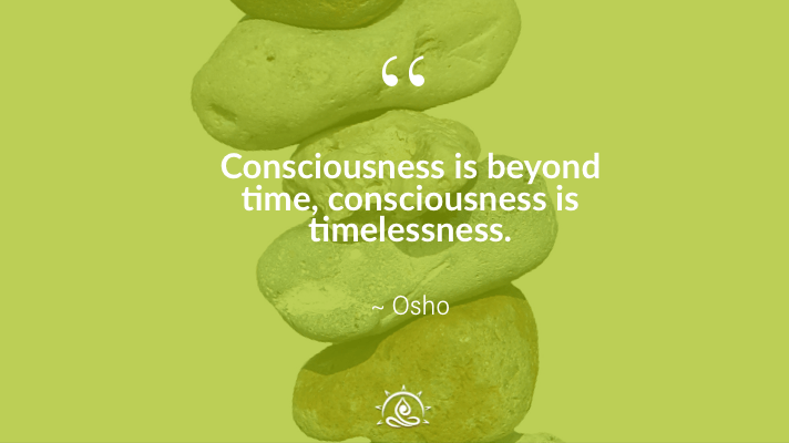 Weekly Quote ~ Consciousness is beyond time…