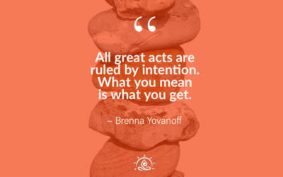 Weekly Quote ~ All great acts are ruled by intention…
